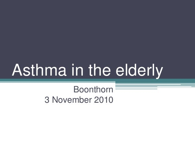 Asthma in the elderly Boonthorn 3 November 2010