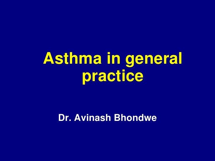 Asthma in general     practice   Dr. Avinash Bhondwe