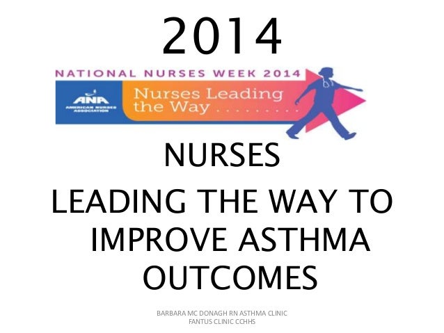 2014 NURSES LEADING THE WAY TO IMPROVE ASTHMA OUTCOMES BARBARA MC DONAGH RN ASTHMA CLINIC FANTUS CLINIC CCHHS