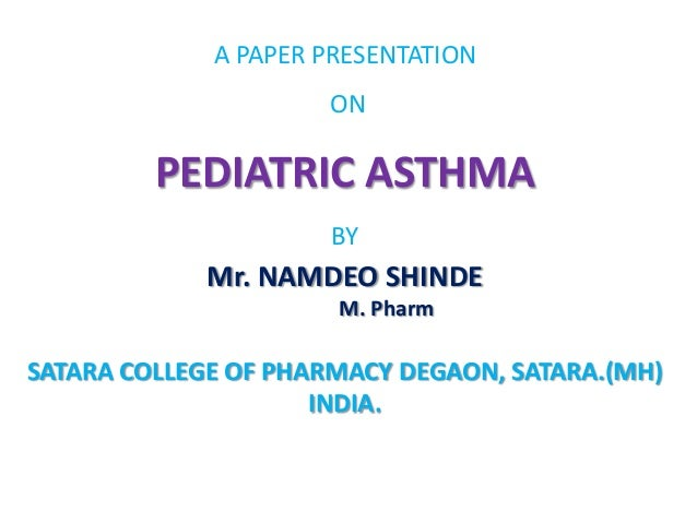 A PAPER PRESENTATION                     ON         PEDIATRIC ASTHMA                      BY             Mr. NAMDEO SHINDE...