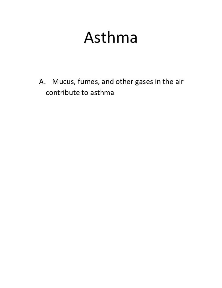 AsthmaA. Mucus, fumes, and other gases in the air  contribute to asthma