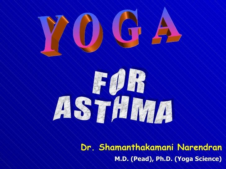 Y O G A F O R A S T H M A Dr. Shamanthakamani Narendran M.D. (Pead), Ph.D. (Yoga Science)
