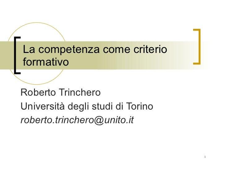 La competenza come criterio formativo Roberto Trinchero Università degli studi di Torino [email_address]