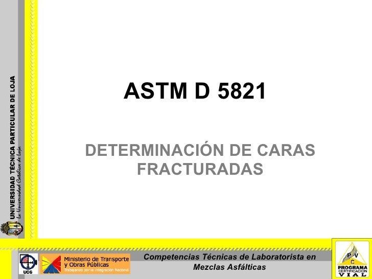 ASTM D 5821 DETERMINACIÓN DE CARAS FRACTURADAS Competencias Técnicas de Laboratorista en Mezclas Asfálticas