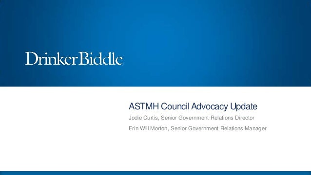 ASTMH Council Advocacy Update Jodie Curtis, Senior Government Relations Director Erin Will Morton, Senior Government Relat...