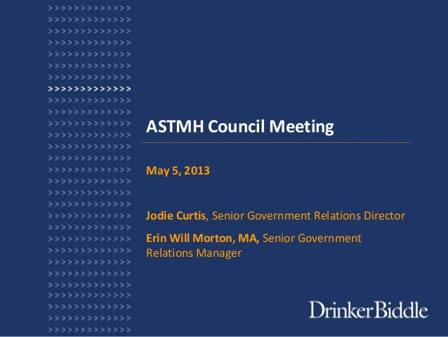 ASTMH Council MeetingMay 5, 2013Jodie Curtis, Senior Government Relations DirectorErin Will Morton, MA, Senior GovernmentR...