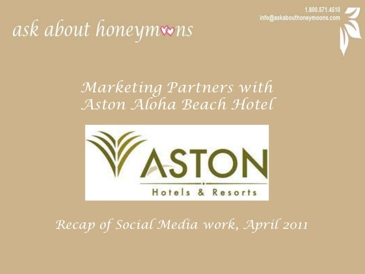 Marketing Partners with <br />Aston Aloha Beach Hotel<br />Recap of Social Media work, April 2011<br />