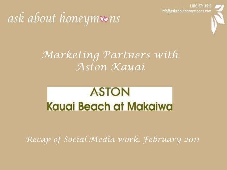 Marketing Partners with <br />Aston Kauai<br />Recap of Social Media work, February 2011<br />