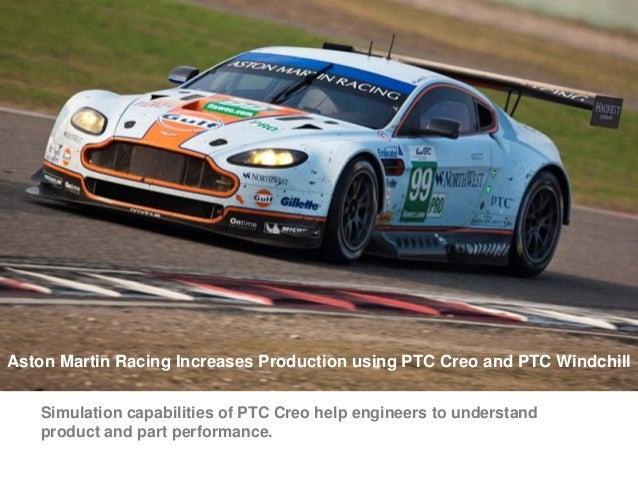 Aston Martin Racing Increases Production using PTC Creo and PTC Windchill Simulation capabilities of PTC Creo help enginee...