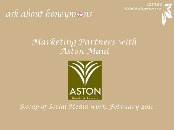 Marketing Partners with <br />Aston Maui<br />Recap of Social Media work, February 2011<br />