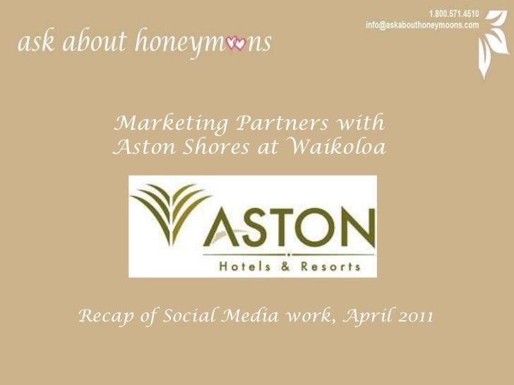 Marketing Partners with <br />Aston Shores at Waikoloa<br />Recap of Social Media work, April 2011<br />