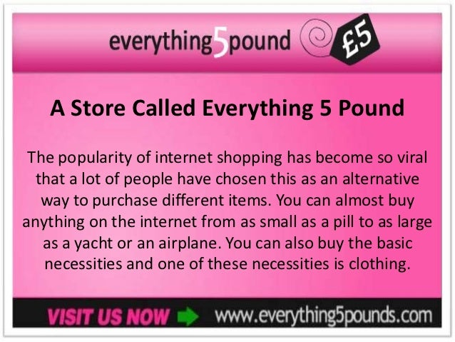 A Store Called Everything 5 Pound The popularity of internet shopping has become so viral  that a lot of people have chose...