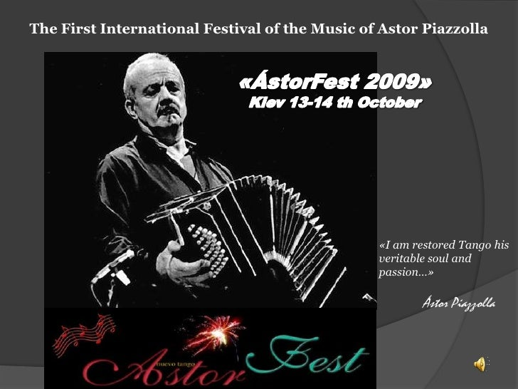 The First International Festival of the Music of Astor Piazzolla<br />«ÁstorFest2009»<br />Kiev 13-14thOctober<br />«I am ...