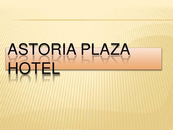 Astoria  Plaza  Hotel