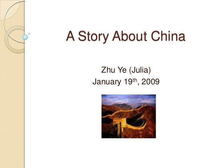 A Story About China      Zhu Ye (Julia)    January 19th, 2009