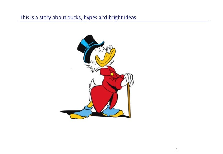 This is a story about ducks, hypes and bright ideas