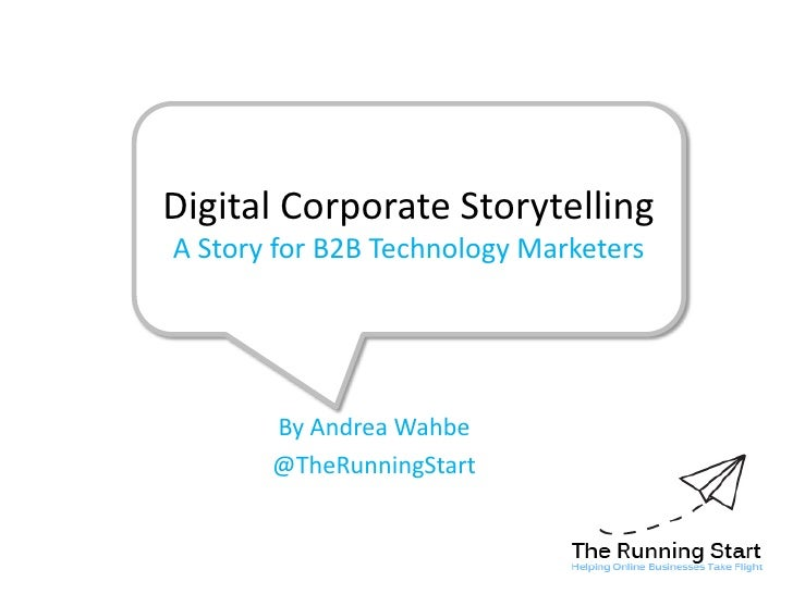 Digital Corporate StorytellingA Story for B2B Technology Marketers<br />By Andrea Wahbe<br />@TheRunningStart<br />