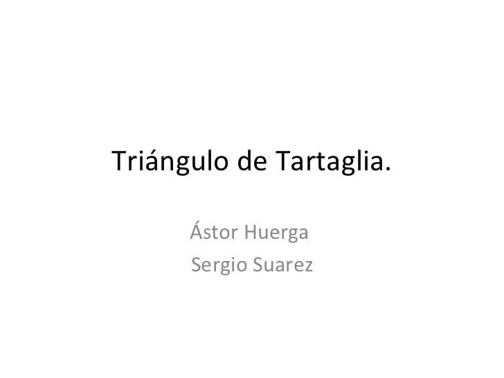 Triángulo de Tartaglia. Ástor Huerga  Sergio Suarez