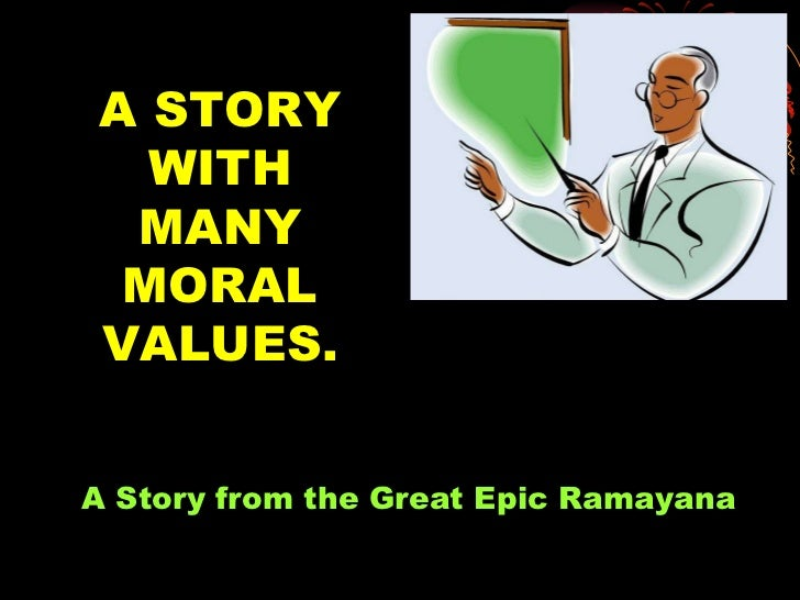 A STORY WITH MANY MORAL VALUES. A Story from the Great Epic Ramayana