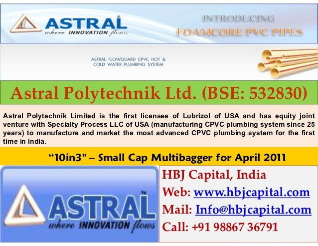 Astral Polytechnik Ltd. (BSE: 532830)Astral Polytechnik Limited is the first licensee of Lubrizol of USA and has equity jo...