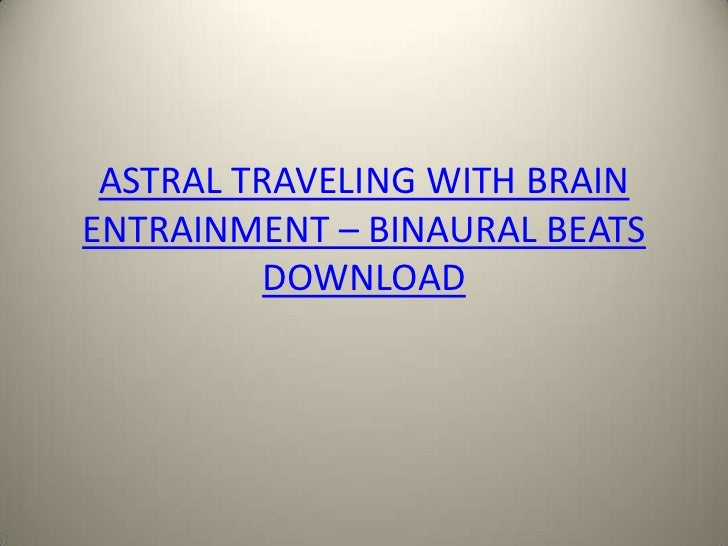 Astral Traveling With Brain Entrainment