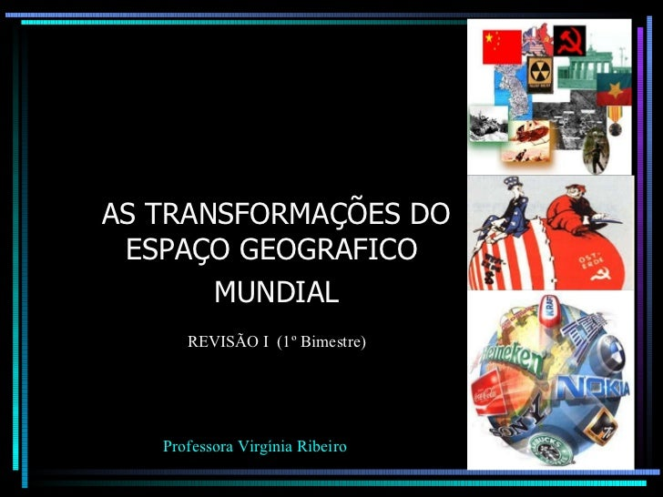 As transformações no espaço geografico mundial  aula de revisão