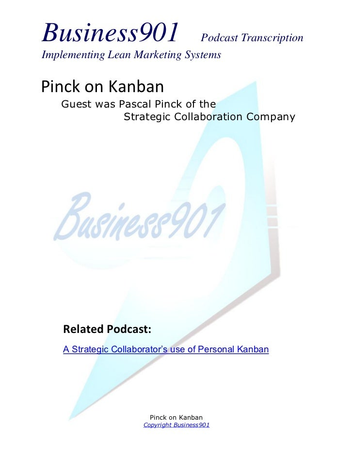 Business901                    Podcast TranscriptionImplementing Lean Marketing SystemsPinck on Kanban   Guest was Pascal ...