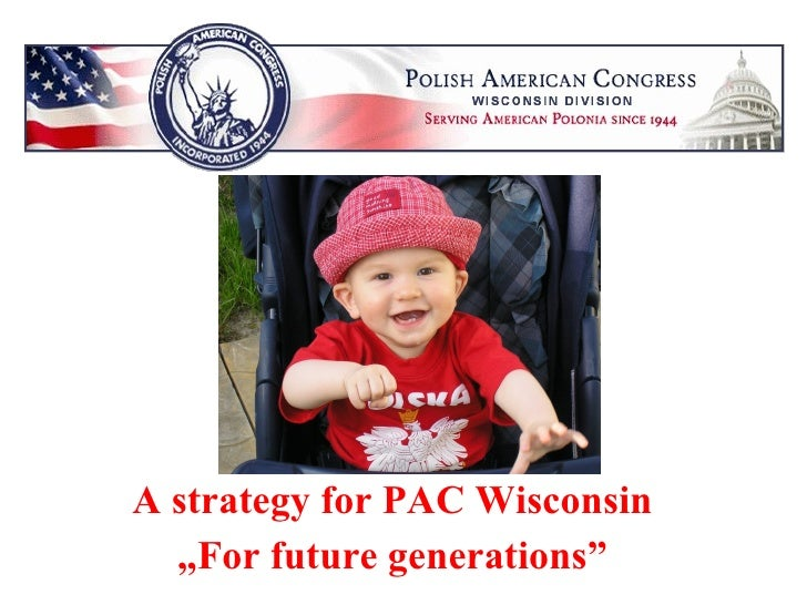 """A strategy for PAC Wisconsin """" For future generations"""""""