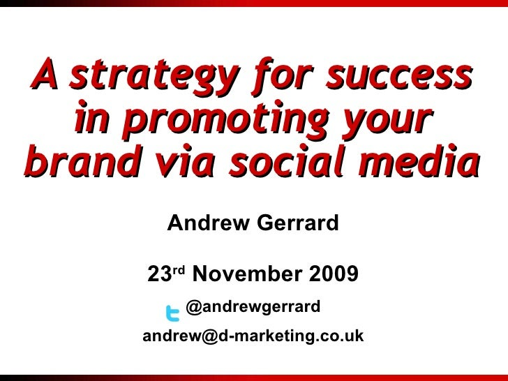 A strategy for success in promoting your brand via social media - Internet Marketing Summit 23rd Nov. 2009