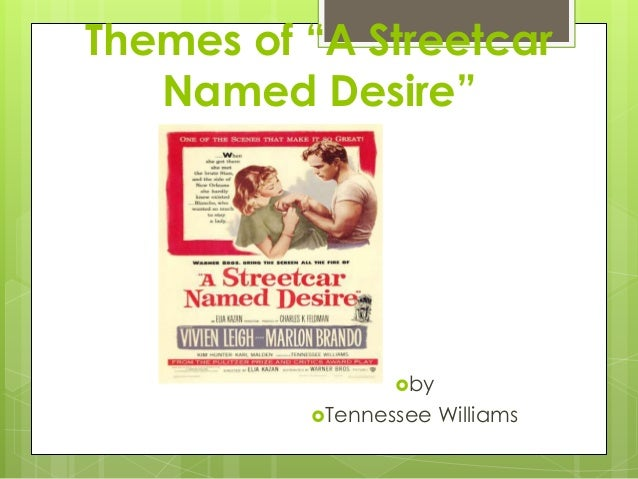 a street car named desire vs A streetcar named desire, the classic play by tennessee williams, tells the  feverish story of the pathetic mental and emotional demise of a determined, yet.