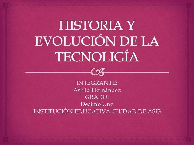 INTEGRANTE: Astrid Hernández GRADO: Decimo Uno INSTITUCIÓN EDUCATIVA CIUDAD DE ASÍS