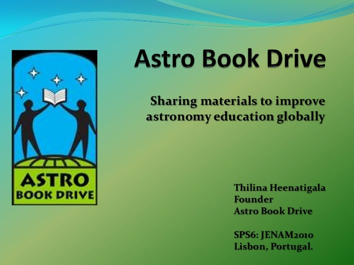 Astro Book Drive<br />Sharing materials to improve astronomy education globally<br />ThilinaHeenatigala<br />Founder<br />...