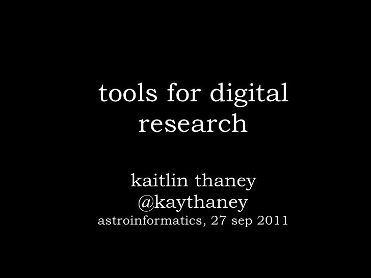 tools for digital   research    kaitlin thaney     @kaythaneyastroinformatics, 27 sep 2011