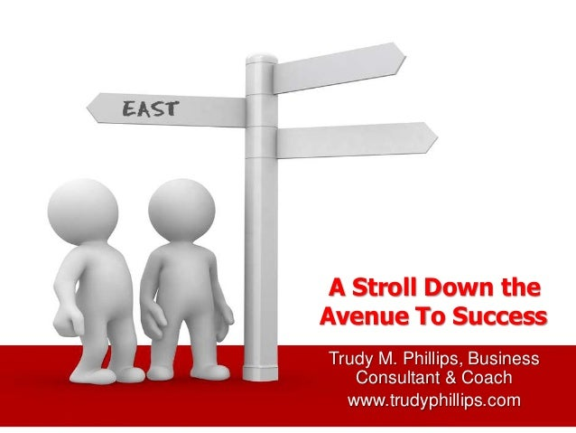 A Stroll Down the Avenue To Success Trudy M. Phillips, Business Consultant & Coach www.trudyphillips.com
