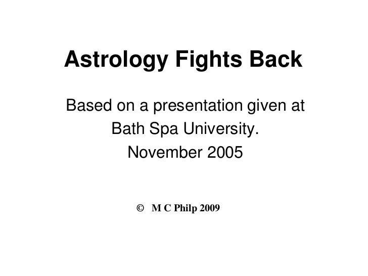 Astrology Fights BackBased on a presentation given at     Bath Spa University.       November 2005         © M C Philp 2009