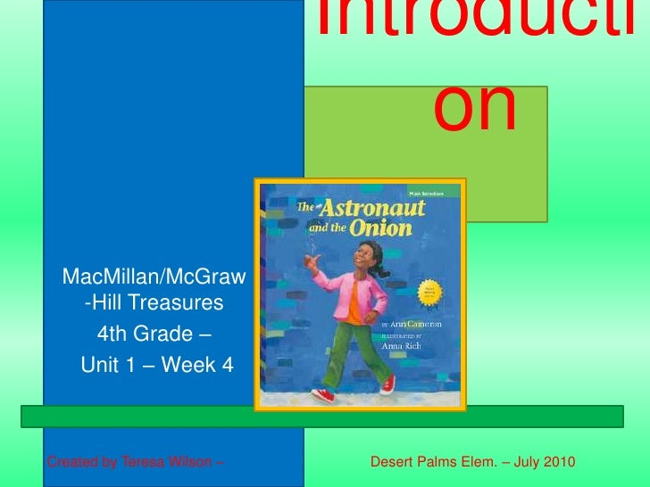 Introduction<br />MacMillan/McGraw-Hill Treasures<br />4th Grade –<br />Unit 1 – Week 4<br />Created by Teresa Wilson –   ...