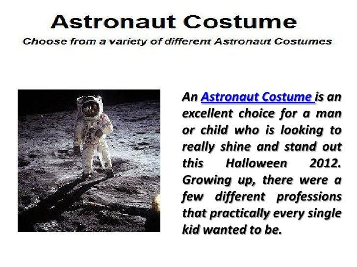 An Astronaut Costume is anexcellent choice for a manor child who is looking toreally shine and stand outthis    Halloween ...