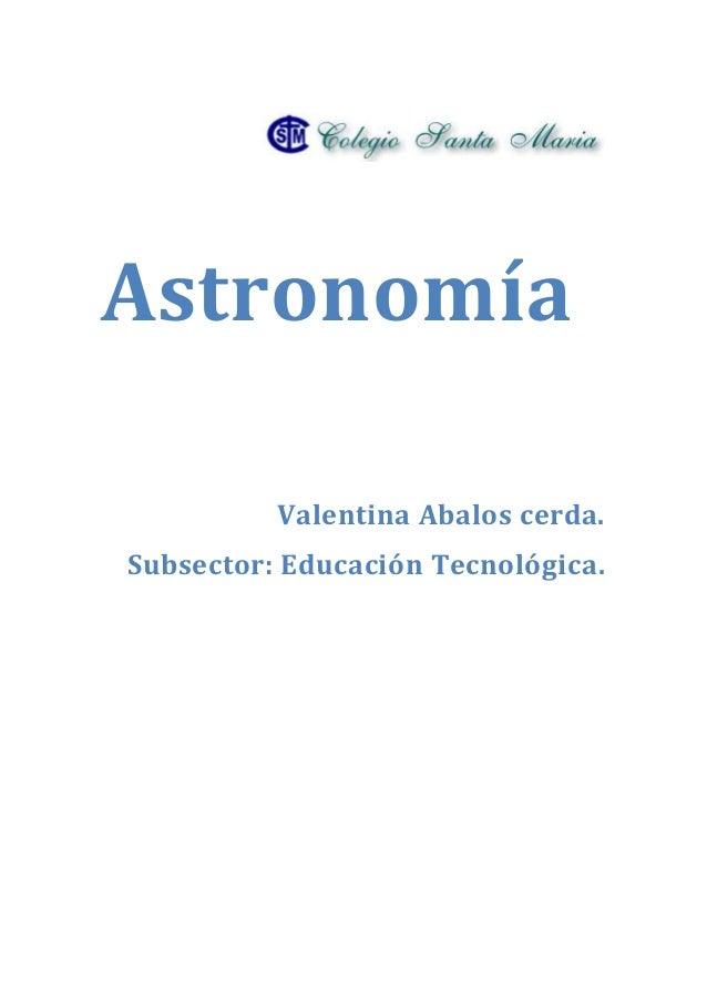 AstronomíaValentina Abalos cerda.Subsector: Educación Tecnológica.