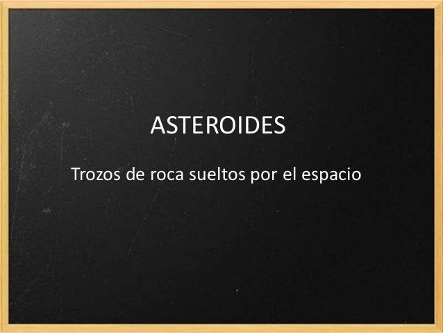 ASTEROIDESTrozos de roca sueltos por el espacio