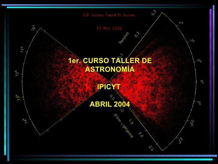 1er. CURSO TALLER DE     ASTRONOMÍA      IPICYT     ABRIL 2004