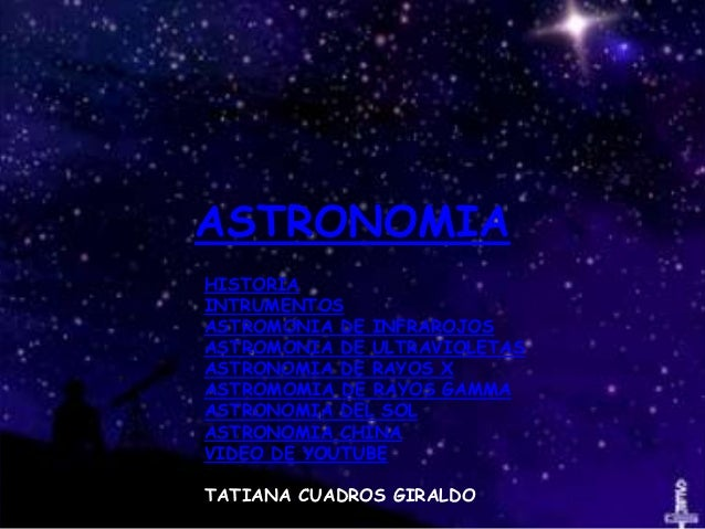 ASTRONOMIAHISTORIAINTRUMENTOSASTROMONIA DE INFRAROJOSASTROMONIA DE ULTRAVIOLETASASTRONOMIA DE RAYOS XASTROMOMIA DE RAYOS G...
