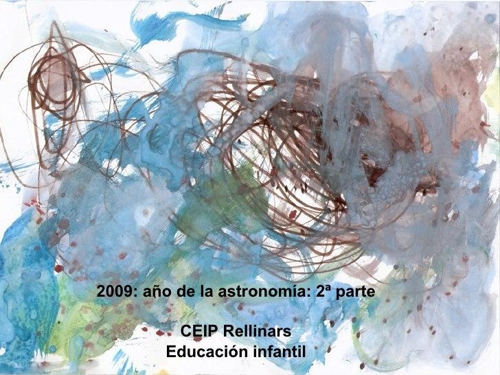 2009: año de la astronomía: 2ª parte CEIP Rellinars Educación infantil