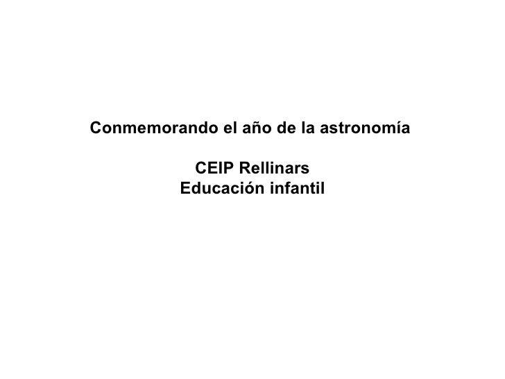Conmemorando el año de la astronomía  CEIP Rellinars Educación infantil