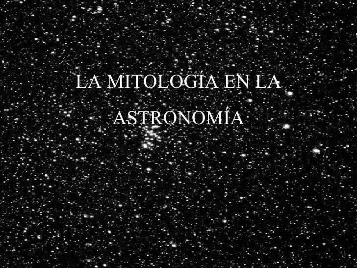 LA MITOLOGÍA EN LA ASTRONOMÍA