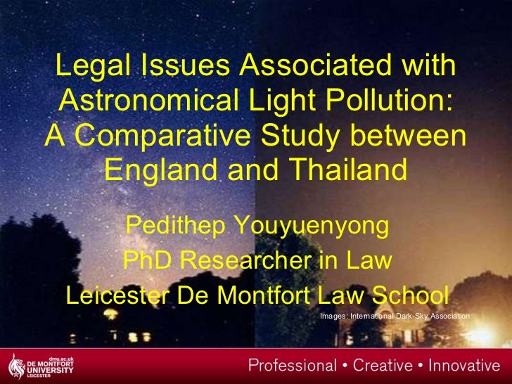 Legal Issues Associated with Astronomical Light Pollution: A Comparative Study between England and Thailand <ul><li>Pedith...