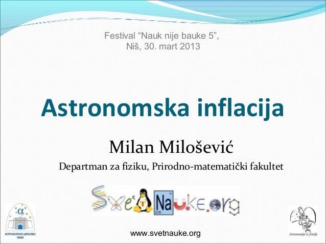 "Festival ""Nauk nije bauke 5"",                Niš, 30. mart 2013Astronomska inflacija            Milan Milošević Departman ..."