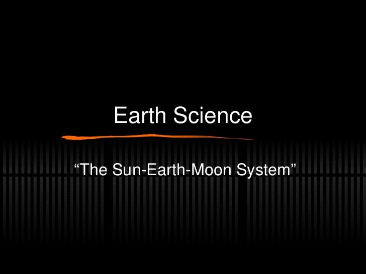 "Earth Science "" The Sun-Earth-Moon System"""