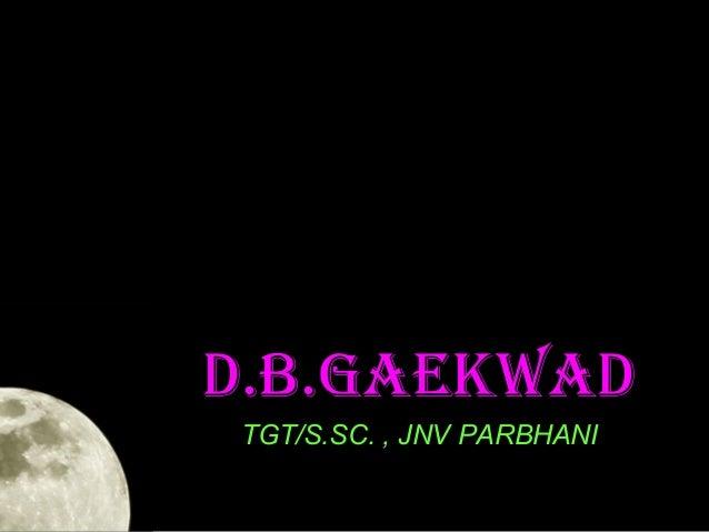 d.b.gaekwad TGT/S.SC. , JNV PARBHANI