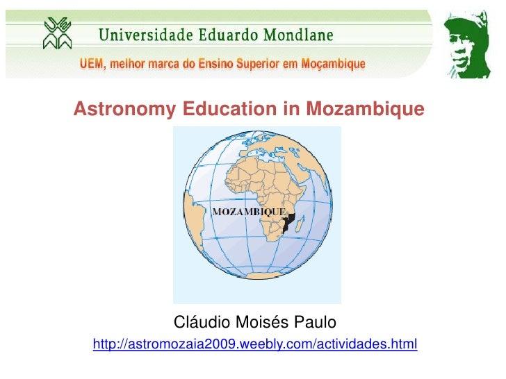 Astronomy Education in Mozambique             Cláudio Moisés Paulo http://astromozaia2009.weebly.com/actividades.html