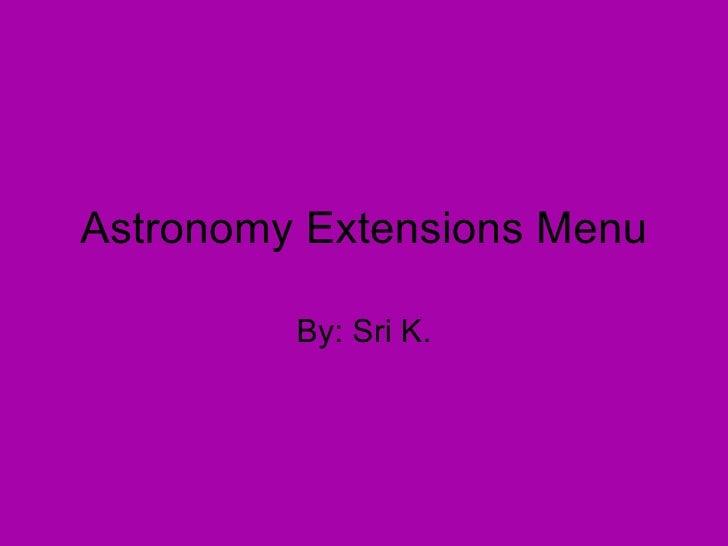Astronomy Extensions Menu By: Sri K.
